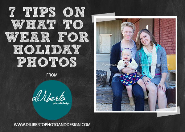 7 Tips on what to wear for holiday photos. How to put a group of outfits together. From @dilibertophotoanddesign